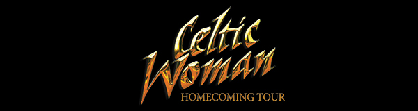 CELTIC WOMAN : HOMECOMING TOUR